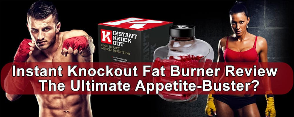 Instant Knockout Fat Burner Review – The Ultimate Appetite-Buster?